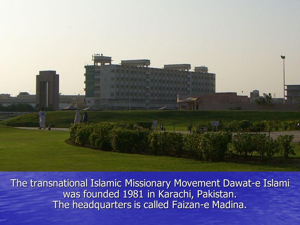 The transnational Islamic Missionary Movement Dawat-e Islami was founded 1981 in Karachi, Pakistan. The headquarters is called Faizan-e Madina.