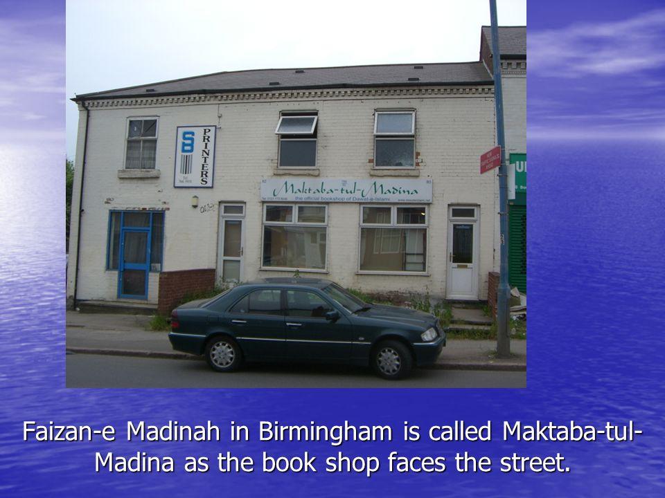 Faizan-e Madinah in Birmingham is called Maktaba-tul- Madina as the book shop faces the street.