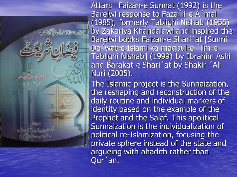 Attars´ Faizan-e Sunnat (1992) is the Barelwi response to Faza´il-e A´mal (1985), formerly Tablighi Nishab (1955) by Zakariya Khandalawi and inspired