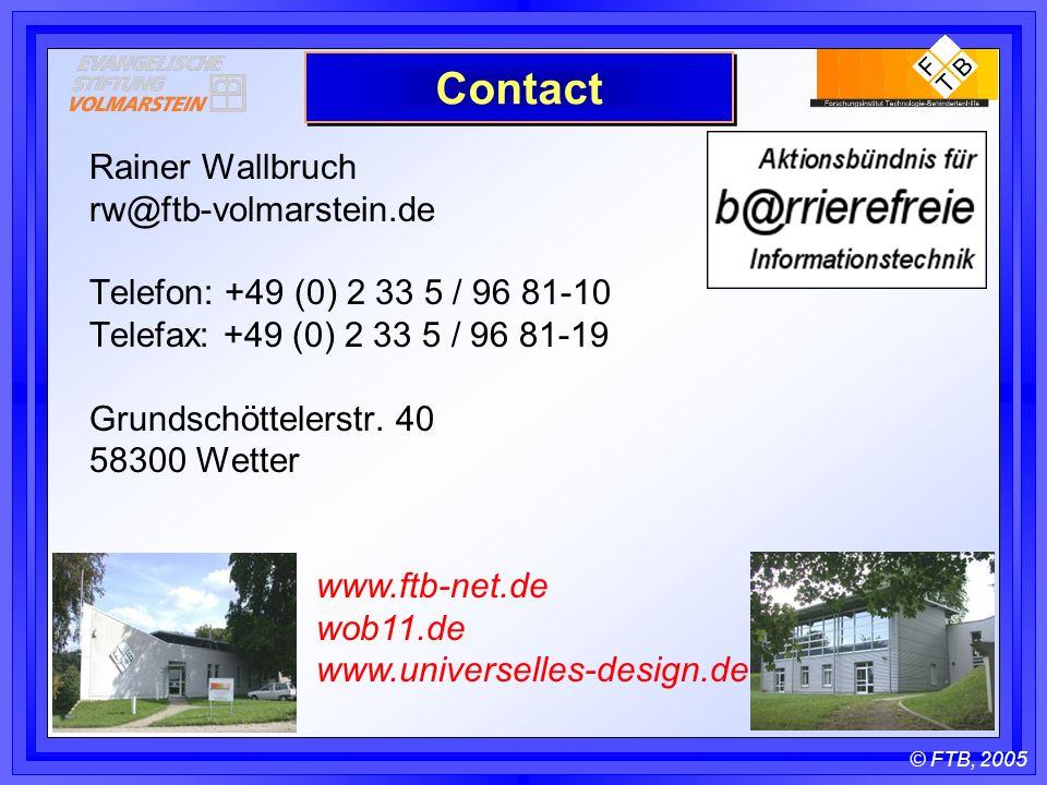 © FTB, 2005 Contact Rainer Wallbruch rw@ftb-volmarstein.de Telefon: +49 (0) 2 33 5 / 96 81-10 Telefax: +49 (0) 2 33 5 / 96 81-19 Grundschöttelerstr.