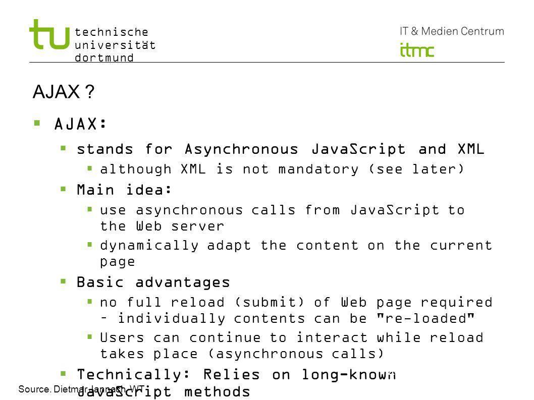 technische universität dortmund AJAX ? AJAX: stands for Asynchronous JavaScript and XML although XML is not mandatory (see later) Main idea: use async