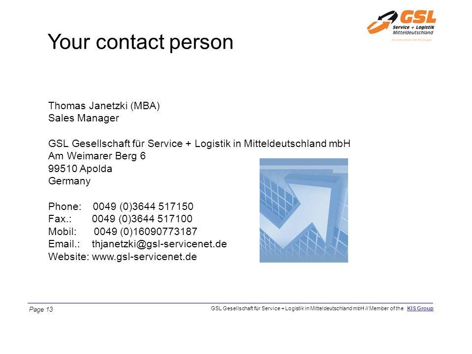Your contact person Thomas Janetzki (MBA) Sales Manager GSL Gesellschaft für Service + Logistik in Mitteldeutschland mbH Am Weimarer Berg 6 99510 Apol