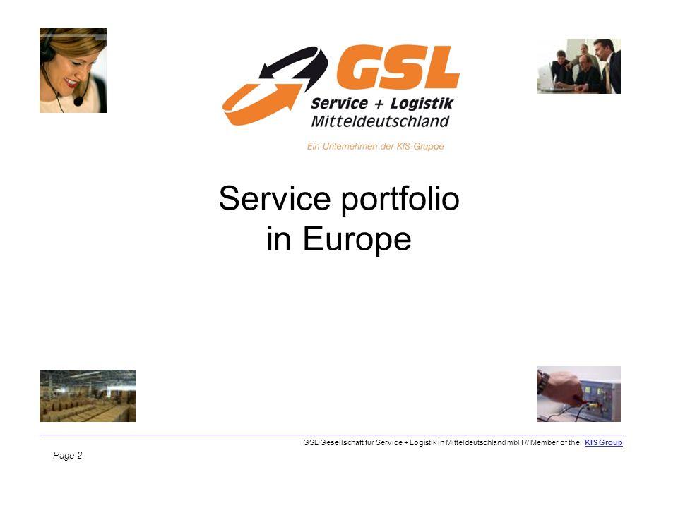 Service portfolio in Europe Page 2 GSL Gesellschaft für Service + Logistik in Mitteldeutschland mbH // Member of the KIS Group