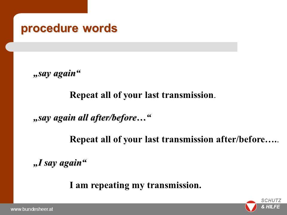 www.bundesheer.at SCHUTZ & HILFE I say again I am repeating my transmission.