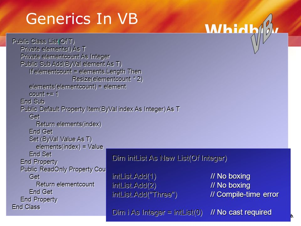 Generics In VB Public Class List(Of T) Private elements() As T Private elements() As T Private elementcount As Integer Private elementcount As Integer