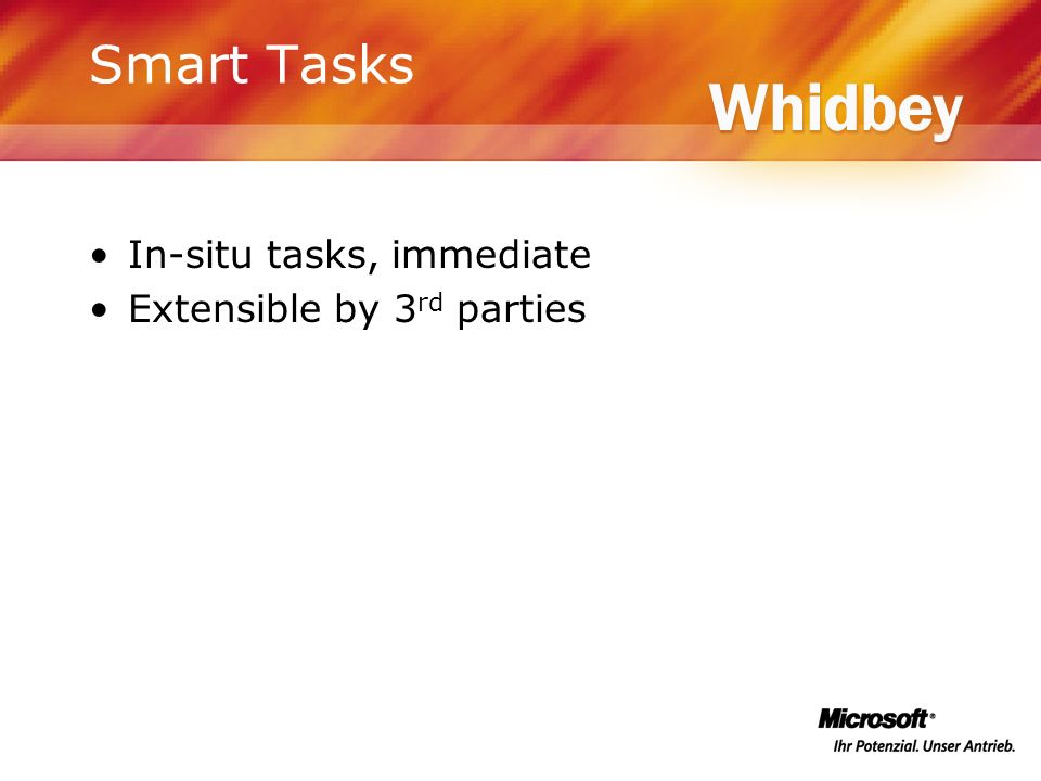 Smart Tasks In-situ tasks, immediate Extensible by 3 rd parties