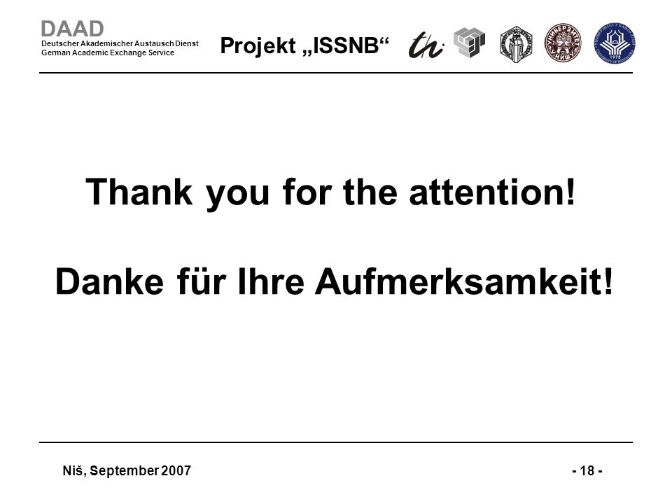 Projekt ISSNB Niš, September 2007- 18 - DAAD Deutscher Akademischer Austausch Dienst German Academic Exchange Service Thank you for the attention.
