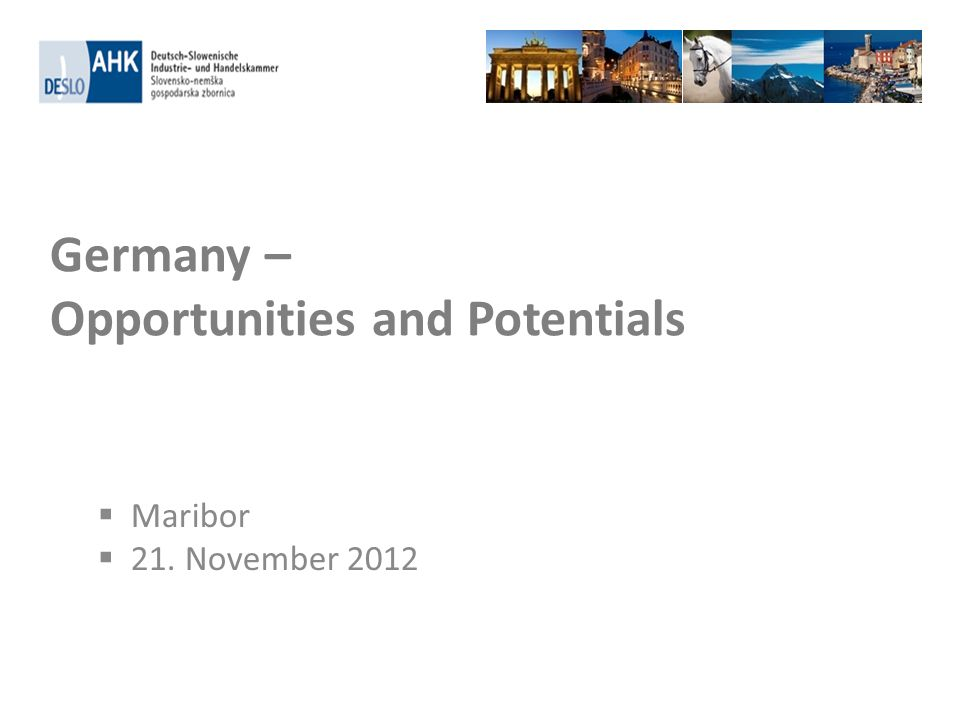 Germany – Opportunities and Potentials Maribor 21. November 2012
