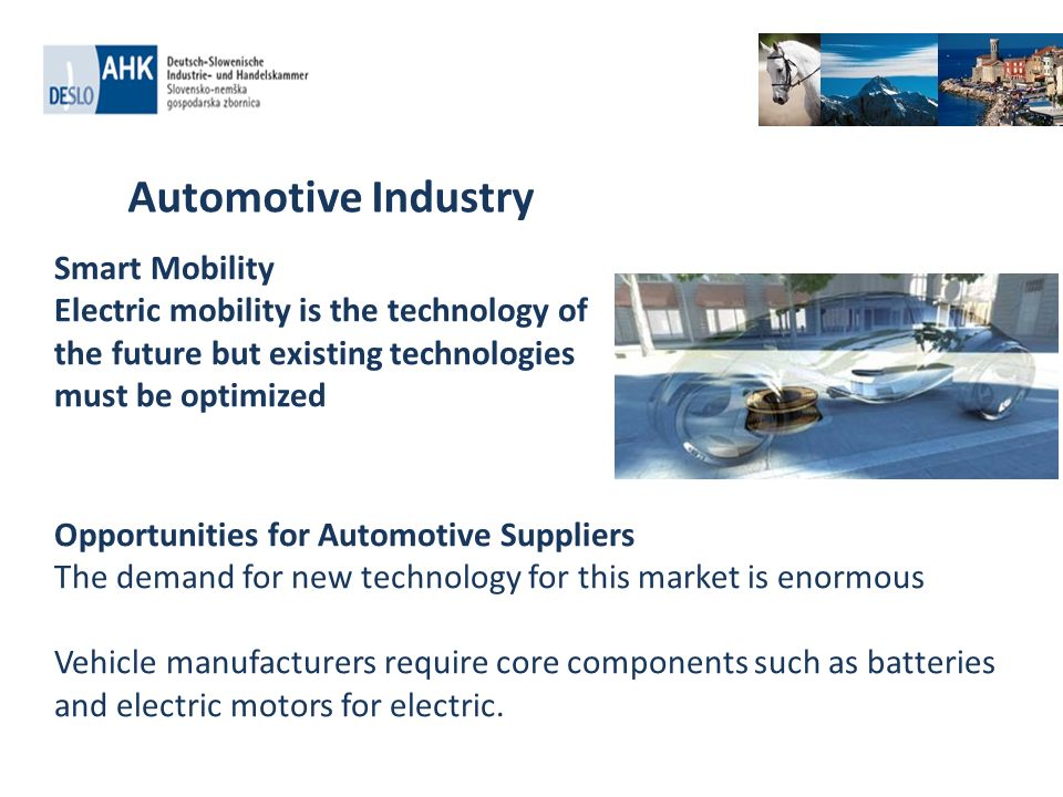 Smart Mobility Electric mobility is the technology of the future but existing technologies must be optimized Opportunities for Automotive Suppliers Th