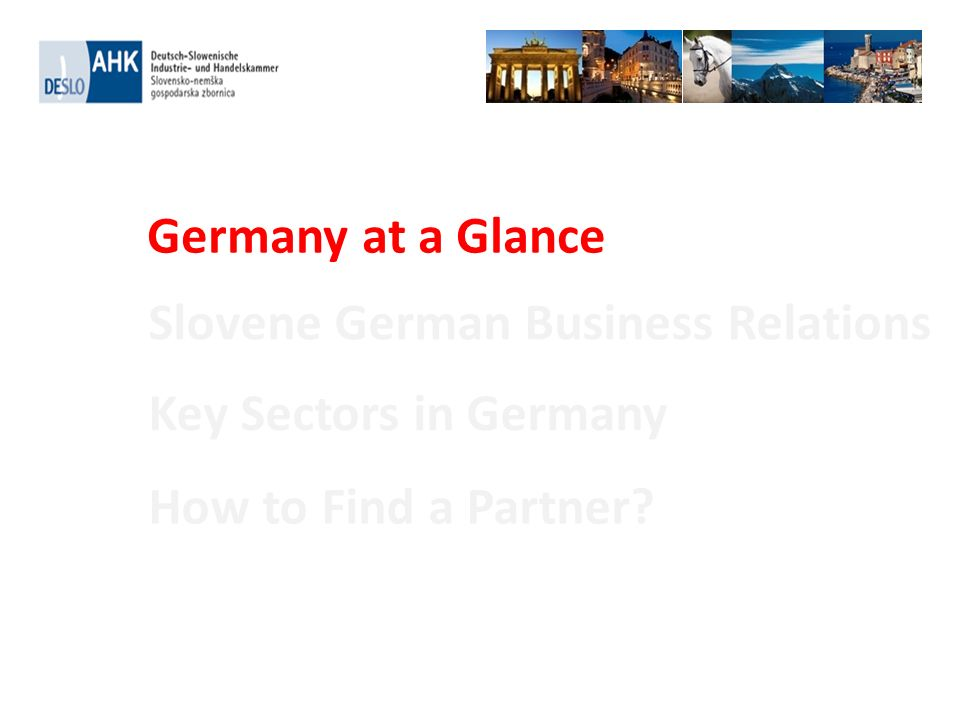 Germany at a Glance Slovene German Business Relations Key Sectors in Germany How to Find a Partner