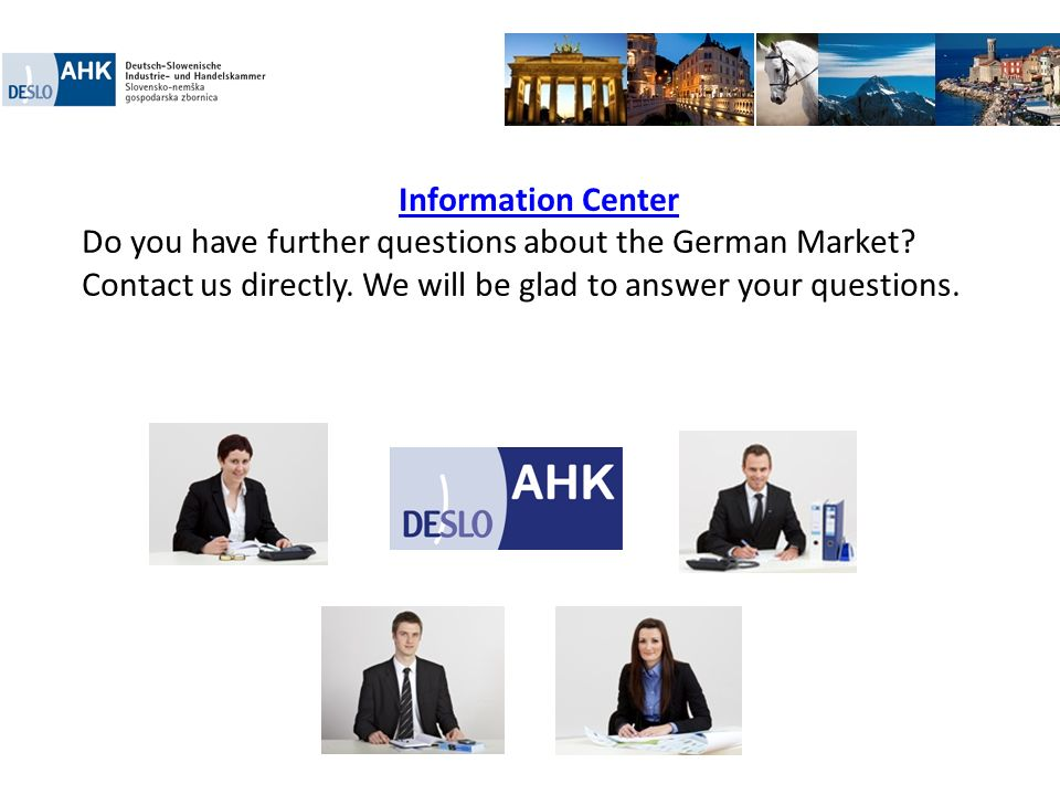Information Center Do you have further questions about the German Market.