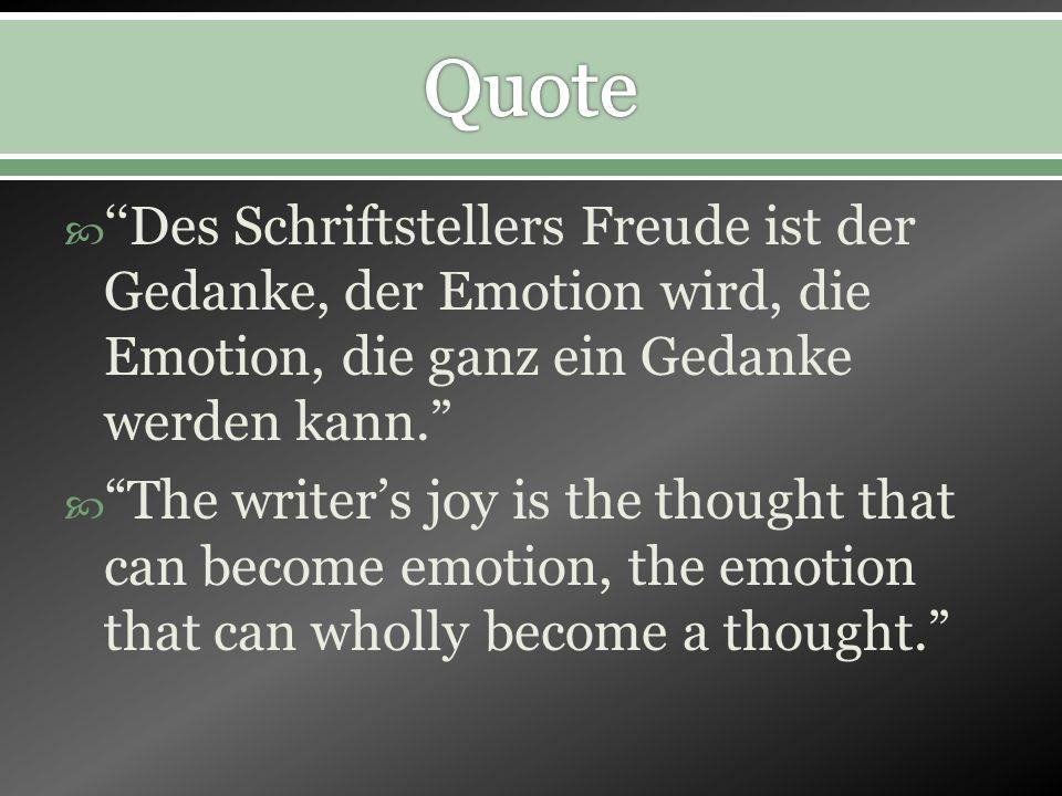 Des Schriftstellers Freude ist der Gedanke, der Emotion wird, die Emotion, die ganz ein Gedanke werden kann.