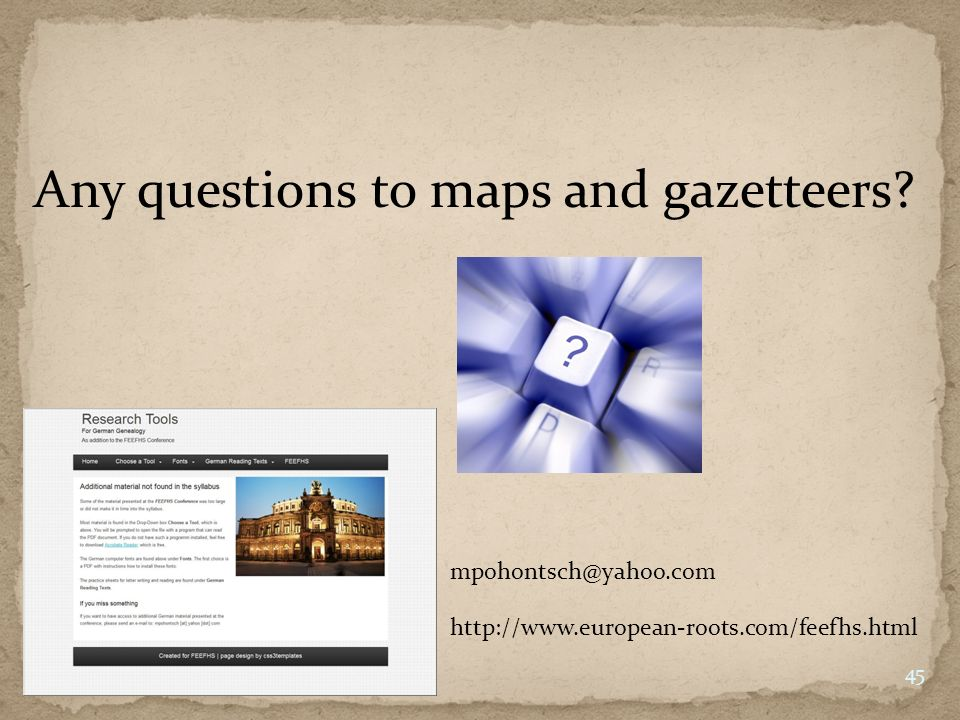 45 Any questions to maps and gazetteers.