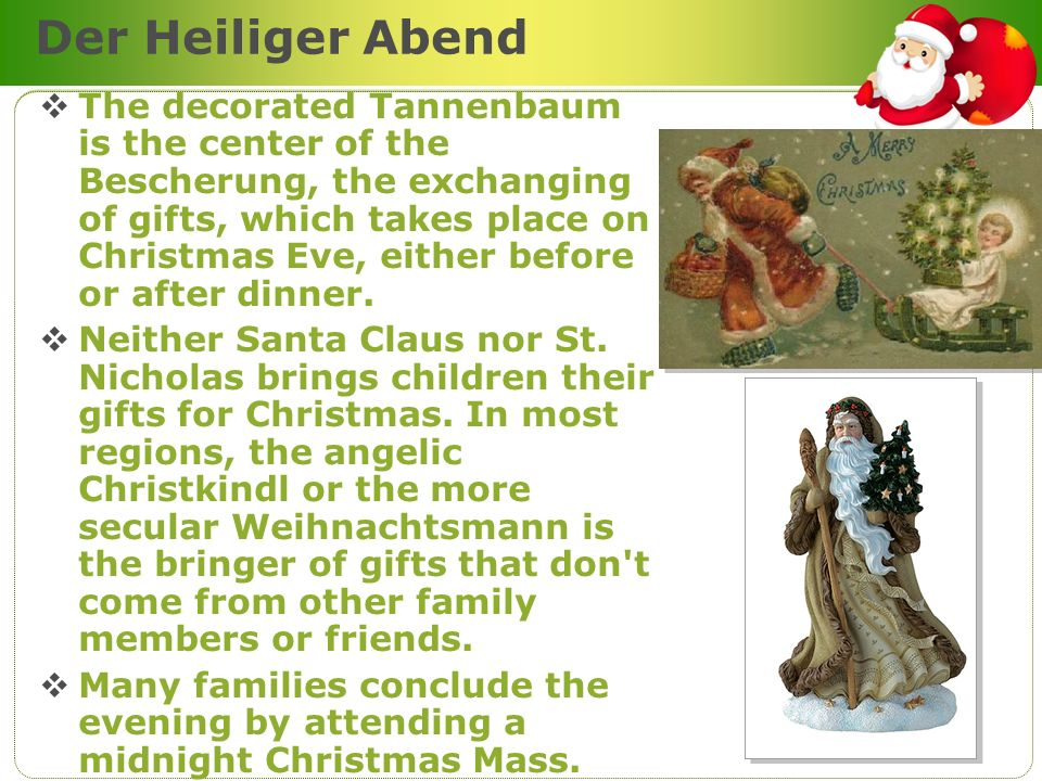 Der Heiliger Abend The decorated Tannenbaum is the center of the Bescherung, the exchanging of gifts, which takes place on Christmas Eve, either befor