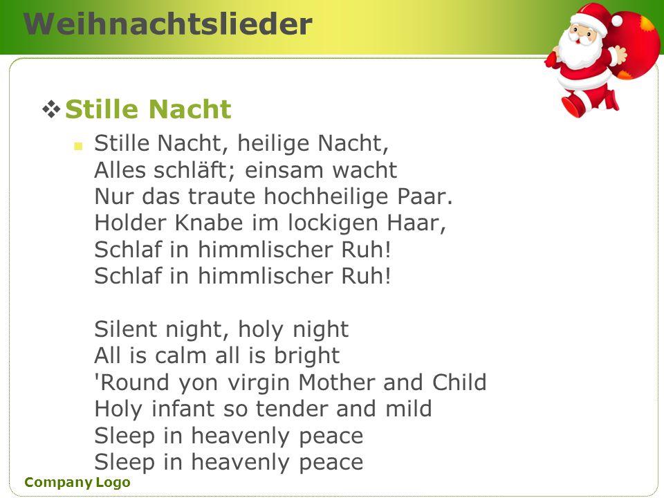 Weihnachtslieder Stille Nacht Stille Nacht, heilige Nacht, Alles schläft; einsam wacht Nur das traute hochheilige Paar. Holder Knabe im lockigen Haar,