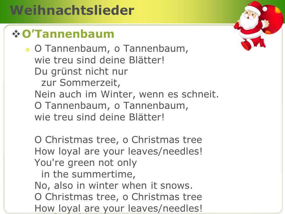 Weihnachtslieder OTannenbaum O Tannenbaum, o Tannenbaum, wie treu sind deine Blätter! Du grünst nicht nur zur Sommerzeit, Nein auch im Winter, wenn es