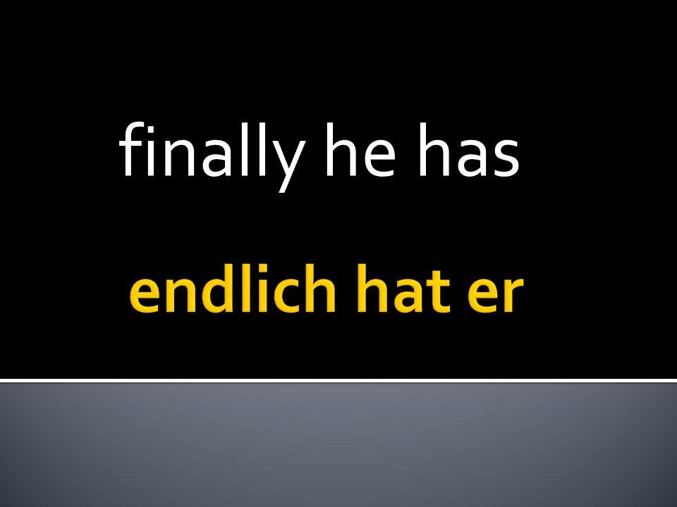finally he has