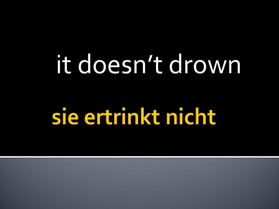 it doesnt drown