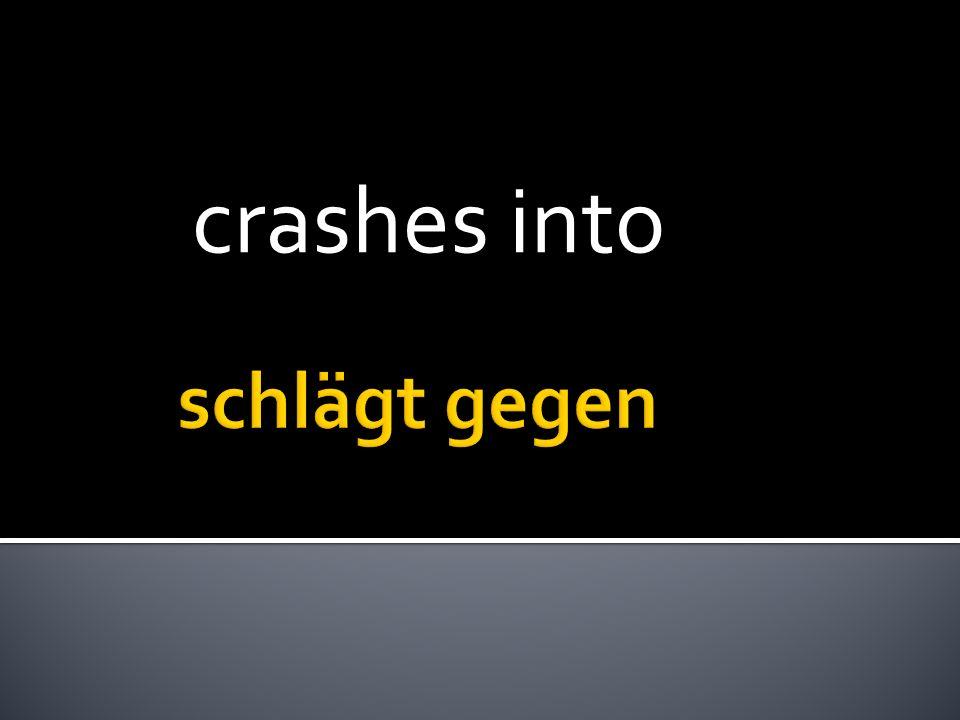 crashes into