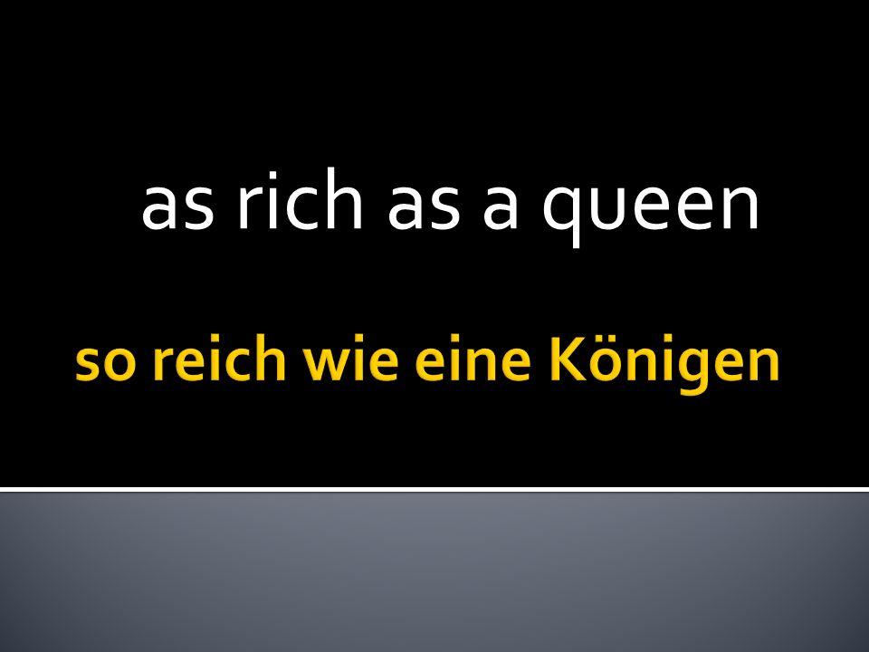 as rich as a queen