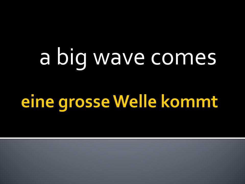 a big wave comes