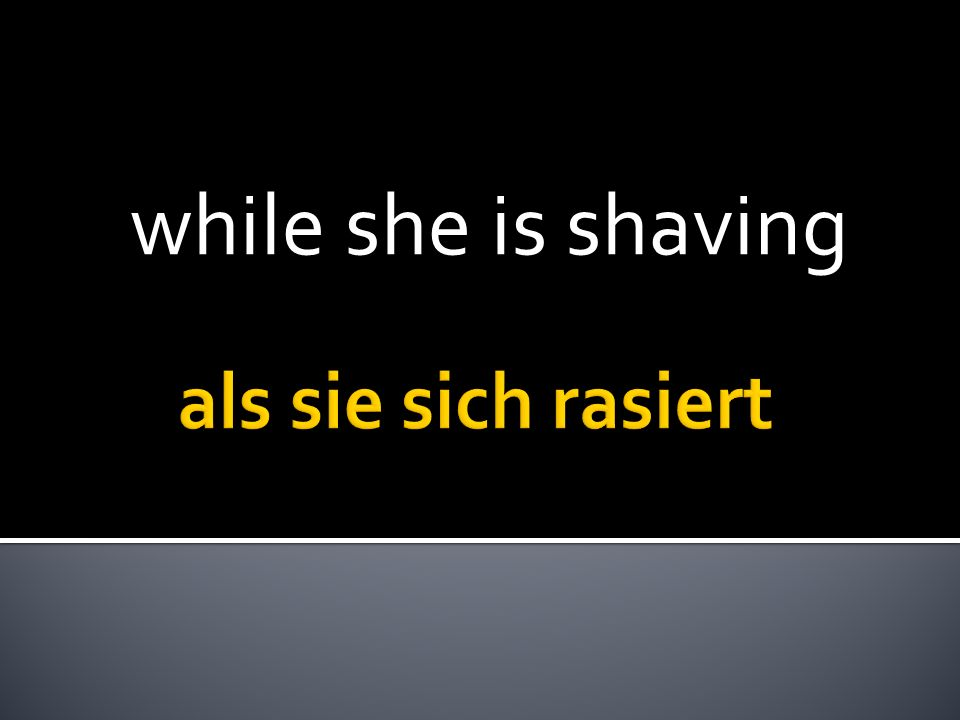 while she is shaving