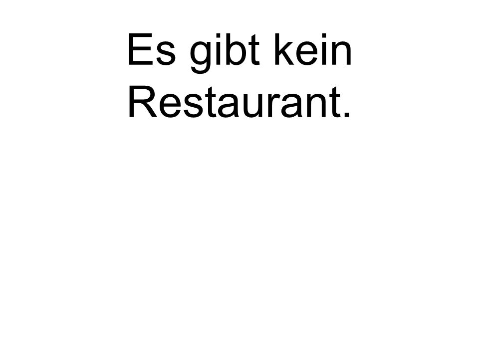 Es gibt kein Restaurant. There is no restaurant.
