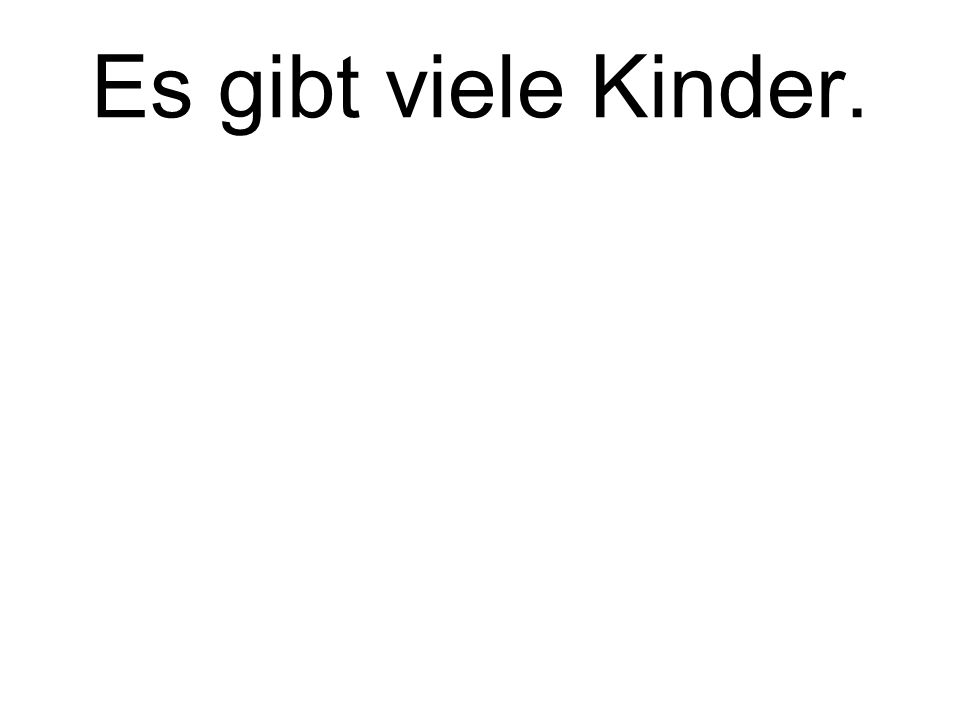 Es gibt viele Kinder. There are many children.