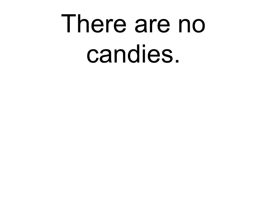 There are no candies. Es gibt keine Bonbons.