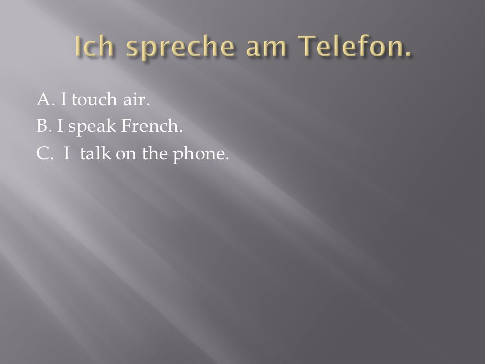A. I touch air. B. I speak French. C. I talk on the phone.