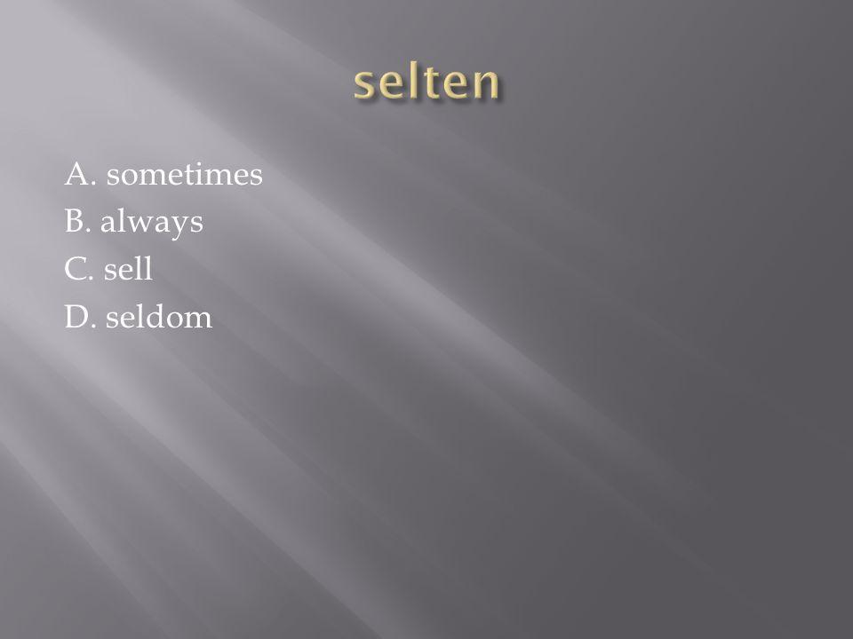 A. sometimes B. always C. sell D. seldom