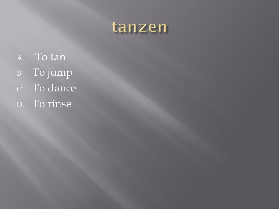 A. To tan B. To jump C. To dance D. To rinse