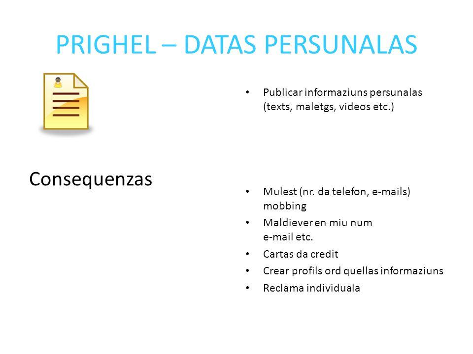 PRIGHEL – DATAS PERSUNALAS Consequenzas Publicar informaziuns persunalas (texts, maletgs, videos etc.) Mulest (nr.