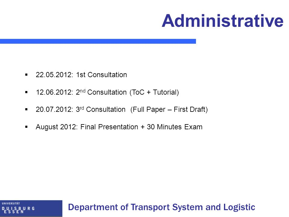 Department of Transport System and Logistic Administrative 22.05.2012: 1st Consultation 12.06.2012: 2 nd Consultation (ToC + Tutorial) 20.07.2012: 3 r