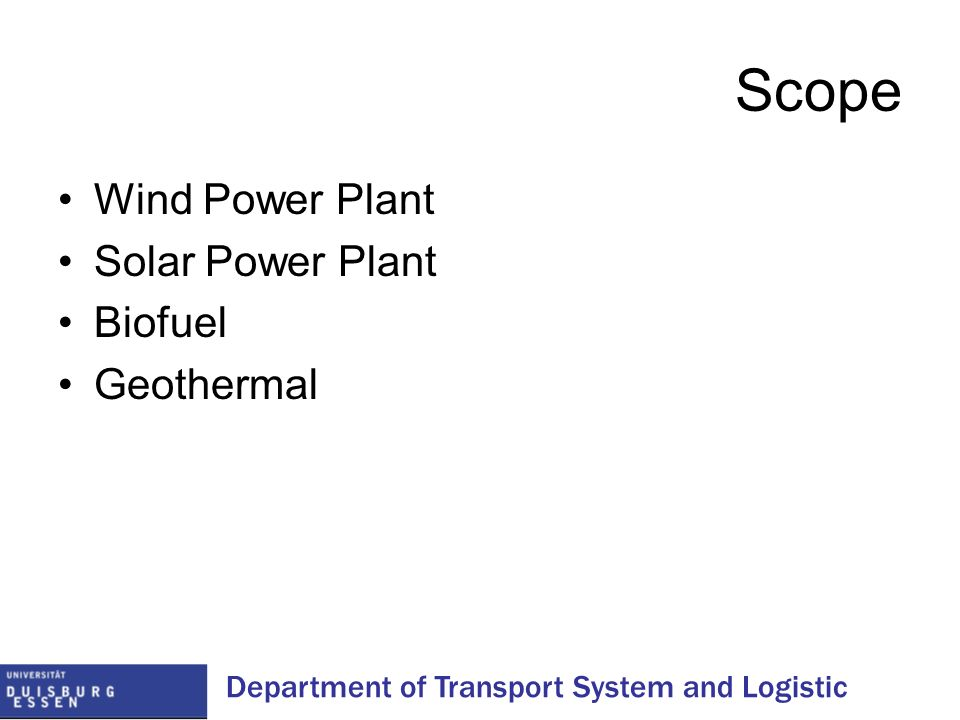 Department of Transport System and Logistic Scope Wind Power Plant Solar Power Plant Biofuel Geothermal