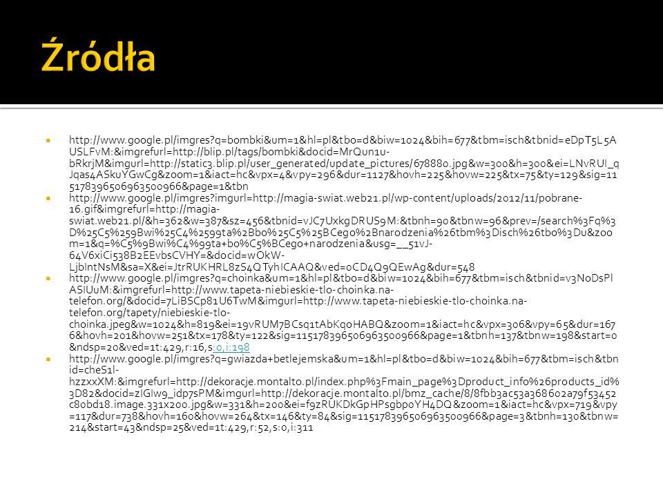 http://www.google.pl/imgres?q=bombki&um=1&hl=pl&tbo=d&biw=1024&bih=677&tbm=isch&tbnid=eDpT5L5A USLFvM:&imgrefurl=http://blip.pl/tags/bombki&docid=MrQu