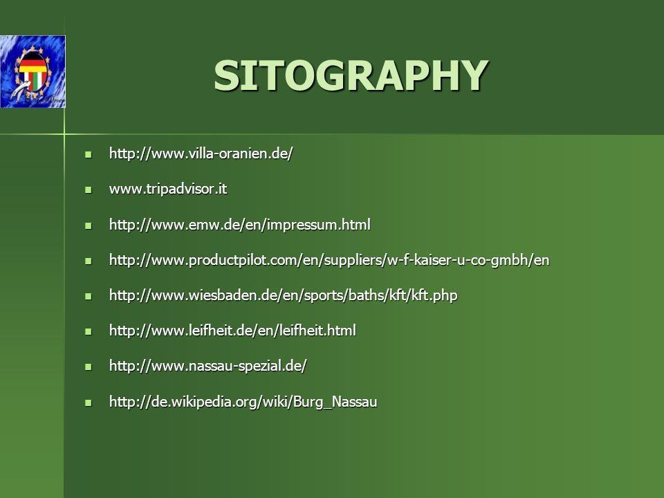 SITOGRAPHY http://www.villa-oranien.de/ http://www.villa-oranien.de/ www.tripadvisor.it www.tripadvisor.it http://www.emw.de/en/impressum.html http://www.emw.de/en/impressum.html http://www.productpilot.com/en/suppliers/w-f-kaiser-u-co-gmbh/en http://www.productpilot.com/en/suppliers/w-f-kaiser-u-co-gmbh/en http://www.wiesbaden.de/en/sports/baths/kft/kft.php http://www.wiesbaden.de/en/sports/baths/kft/kft.php http://www.leifheit.de/en/leifheit.html http://www.leifheit.de/en/leifheit.html http://www.nassau-spezial.de/ http://www.nassau-spezial.de/ http://de.wikipedia.org/wiki/Burg_Nassau http://de.wikipedia.org/wiki/Burg_Nassau