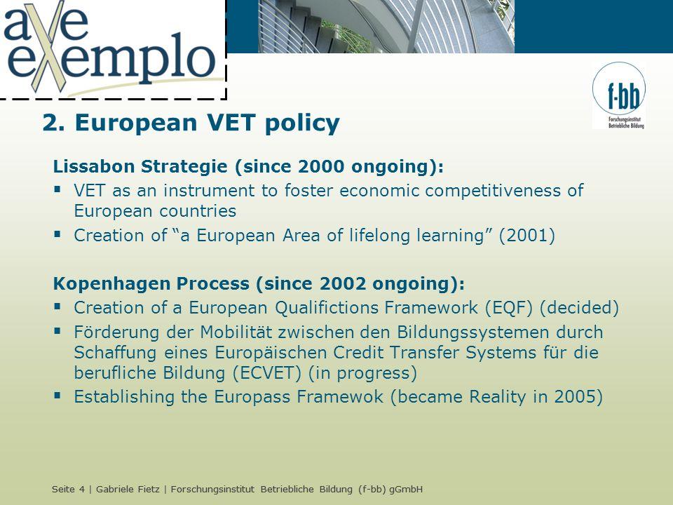 Seite 4 | Gabriele Fietz | Forschungsinstitut Betriebliche Bildung (f-bb) gGmbH 2. European VET policy Lissabon Strategie (since 2000 ongoing): VET as