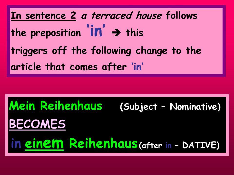 Now lets have a look at neuter nouns. Mein Reihenhaus ist sehr klein.