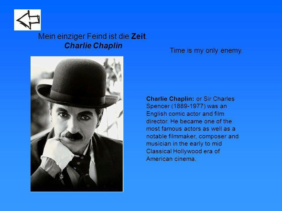 M1/1M1/1 Time is my only enemy. Mein einziger Feind ist die Zeit. Charlie Chaplin Charlie Chaplin: or Sir Charles Spencer (1889-1977) was an English c