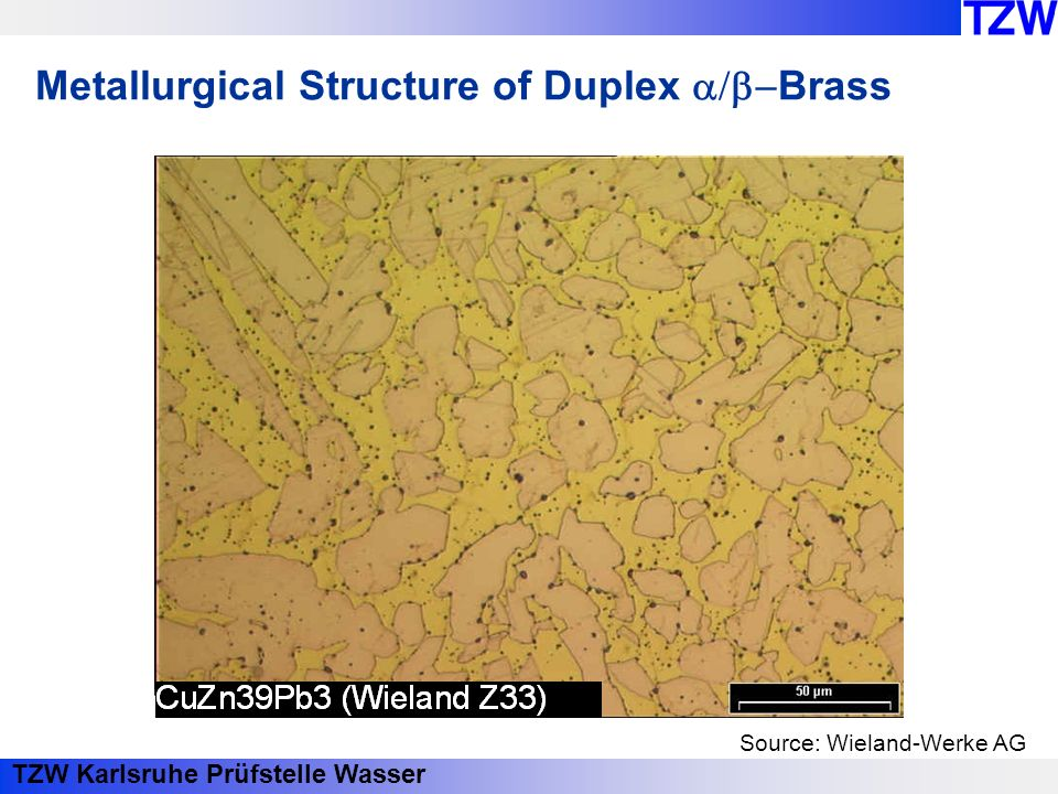 TZW Karlsruhe Prüfstelle Wasser Metallurgical Structure of Duplex Brass Source: Wieland-Werke AG