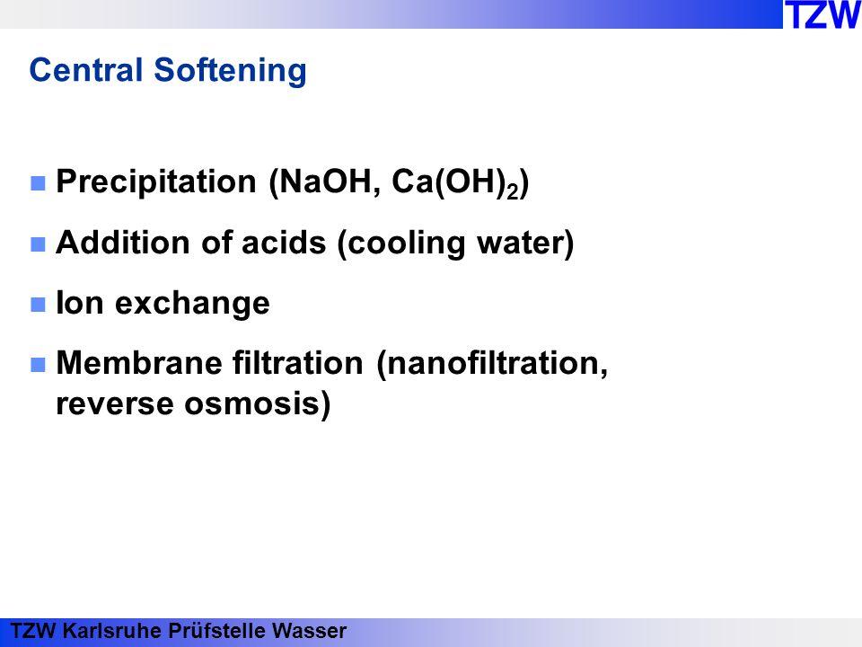 TZW Karlsruhe Prüfstelle Wasser Central Softening Precipitation (NaOH, Ca(OH) 2 ) Addition of acids (cooling water) Ion exchange Membrane filtration (