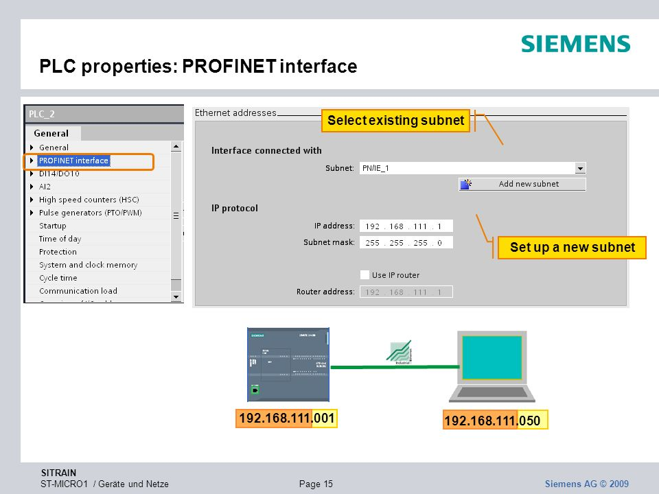 SITRAIN ST-MICRO1 / Geräte und NetzePage 15 Siemens AG © 2009 PLC properties: PROFINET interface 192.168.111.001 192.168.111.050 Select existing subne