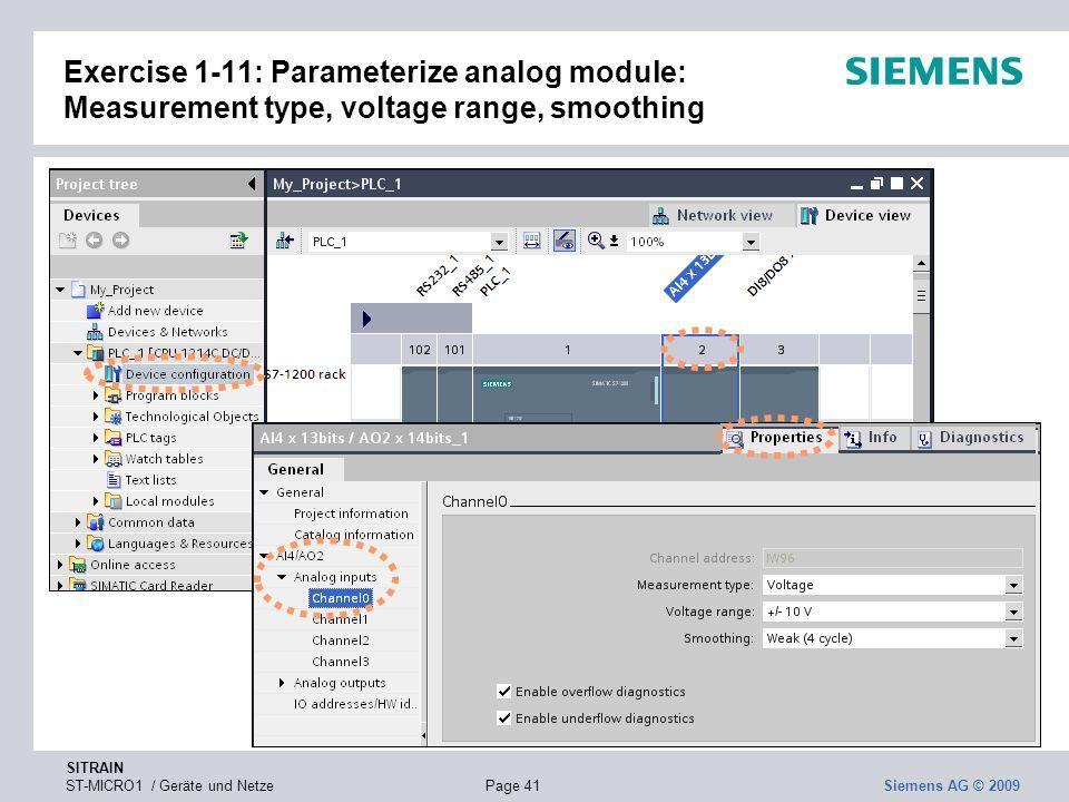 SITRAIN ST-MICRO1 / Geräte und NetzePage 41 Siemens AG © 2009 Exercise 1-11: Parameterize analog module: Measurement type, voltage range, smoothing