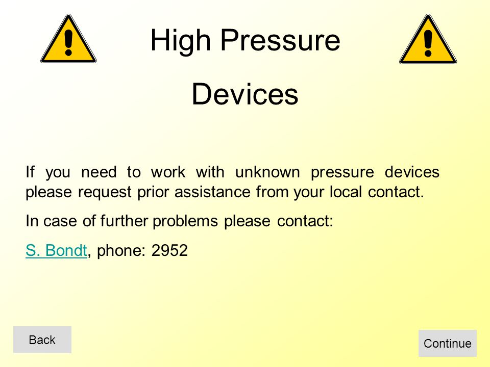 High Pressure Devices If you need to work with unknown pressure devices please request prior assistance from your local contact.
