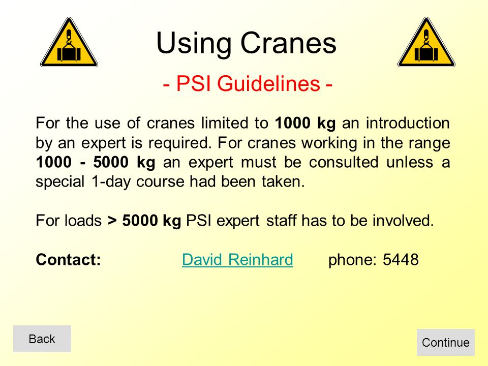 Using Cranes For the use of cranes limited to 1000 kg an introduction by an expert is required.