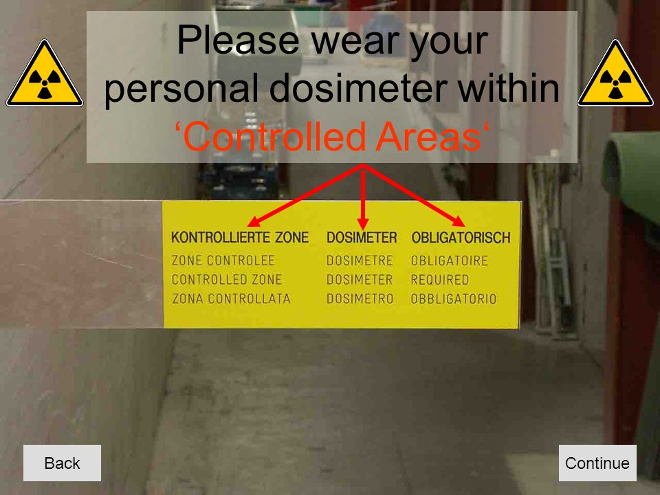 ContinueBack Please wear your personal dosimeter withinControlled Areas