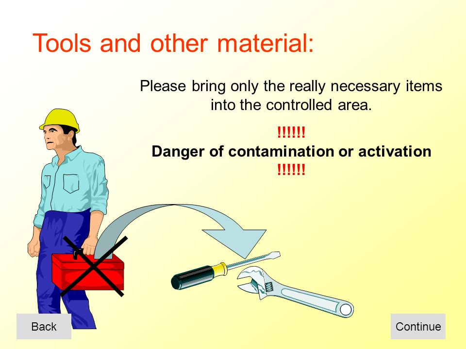 Tools and other material: Please bring only the really necessary items into the controlled area.