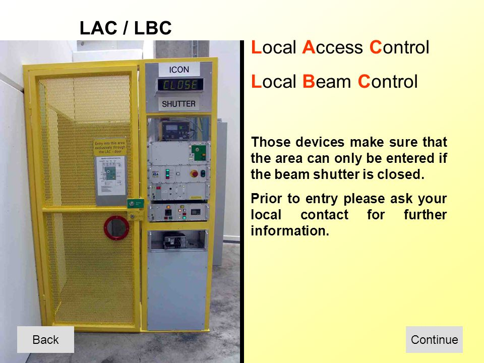 LAC / LBC Local Access Control Local Beam Control Those devices make sure that the area can only be entered if the beam shutter is closed.