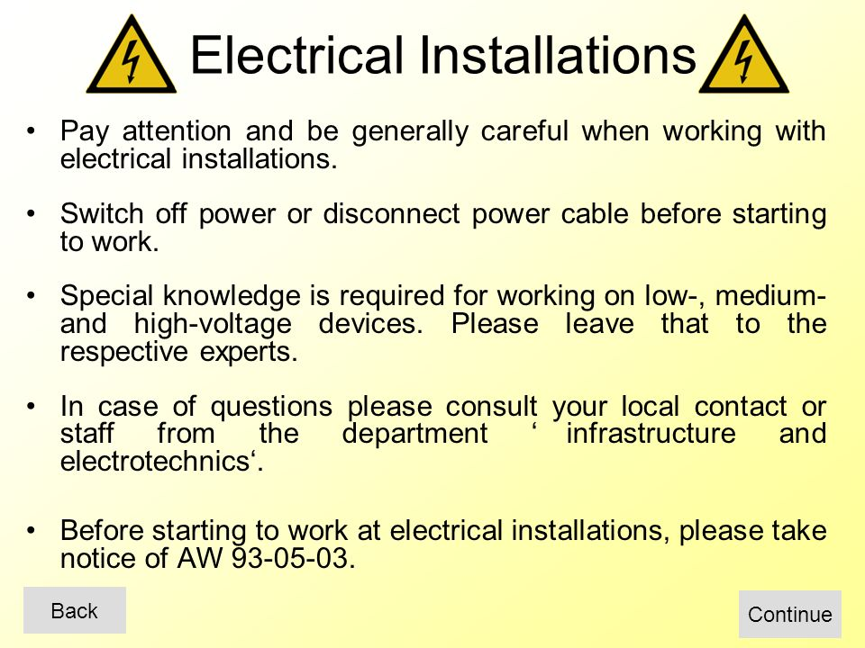 Pay attention and be generally careful when working with electrical installations.